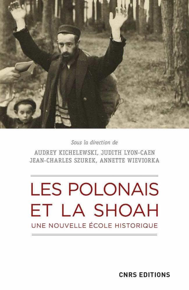 Audrey Kichelewski, Judith Lyon-Caen, Jean-Charles Szurek, Annette Wieviorka (dir.), Les Polonais et la Shoah. Une nouvelle école historique