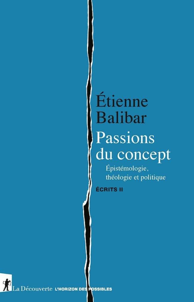 Histoire interminable et Passions du concept, d'Étienne Balibar