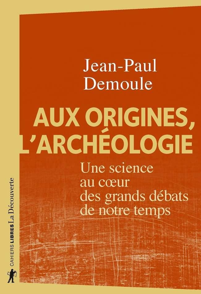 Aux origines, l'archéologie, de Jean-Paul Demoule