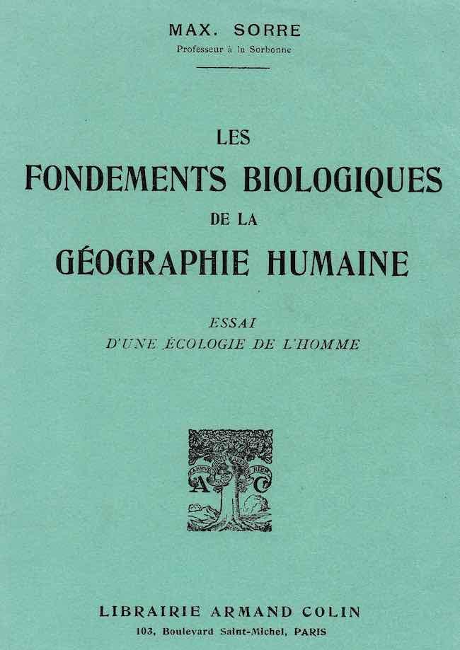 Max Sorre, Les fondements biologiques de la géographie humaine. Essai d'une écologie de l'homme