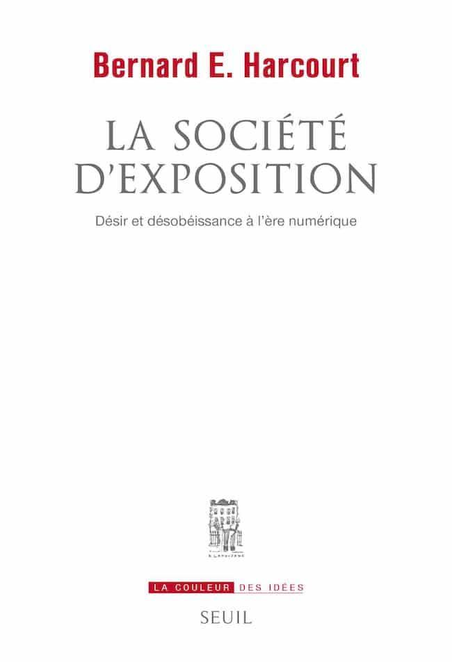 Bernard E. Harcourt, La société d'exposition. Désir et désobéissance à l'ère numérique