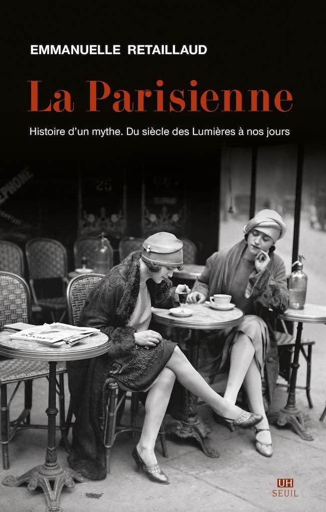 Emmanuelle Retaillaud, La Parisienne. Histoire d'un mythe. Du siècle des Lumières à nos jours