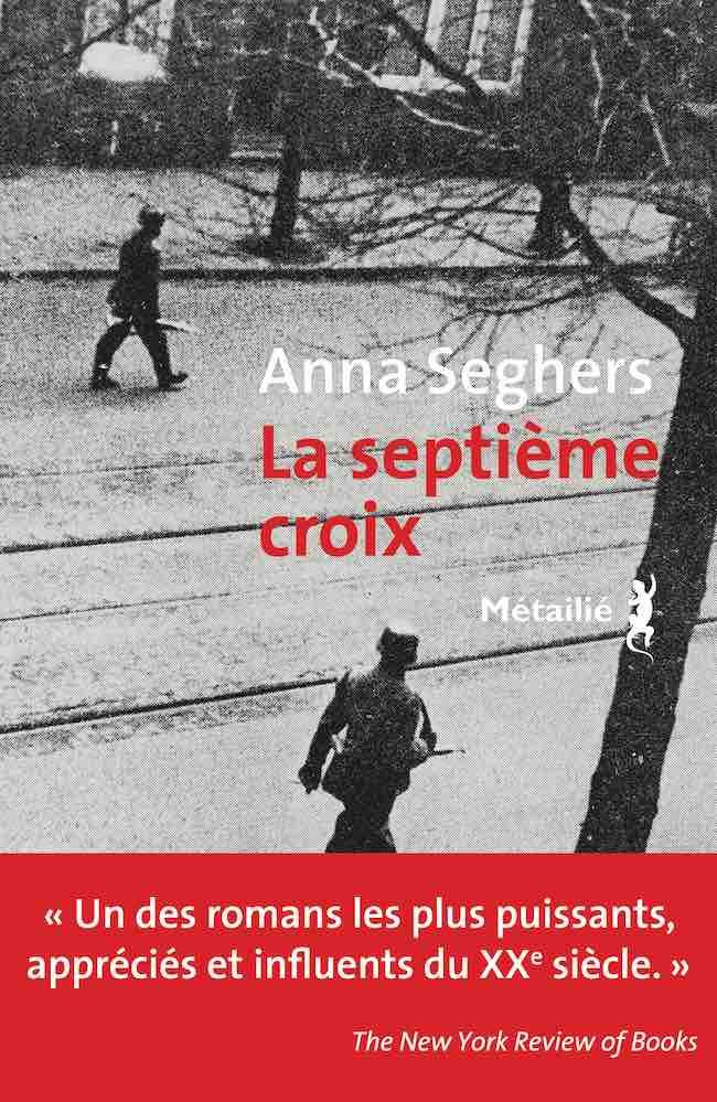 Anna Seghers, La septième croix. Roman de l'Allemagne hitlérienne