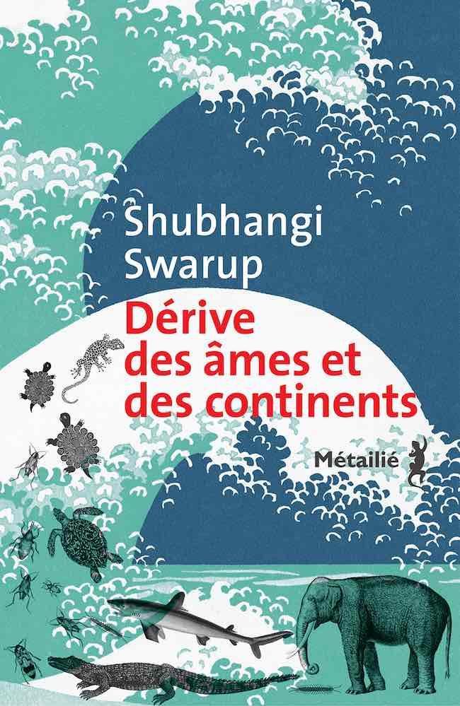 Shubhangi Swarup, Dérive des âmes et des continents
