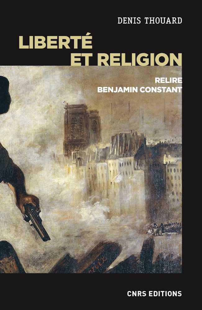 Denis Thouard, Liberté et religion. Relire Benjamin Constant