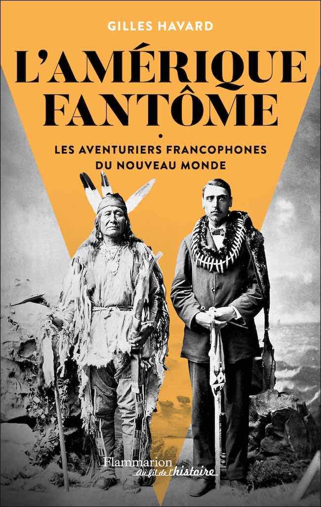 Gilles Havard, L'Amérique fantôme. Les aventuriers francophones du Nouveau Monde.