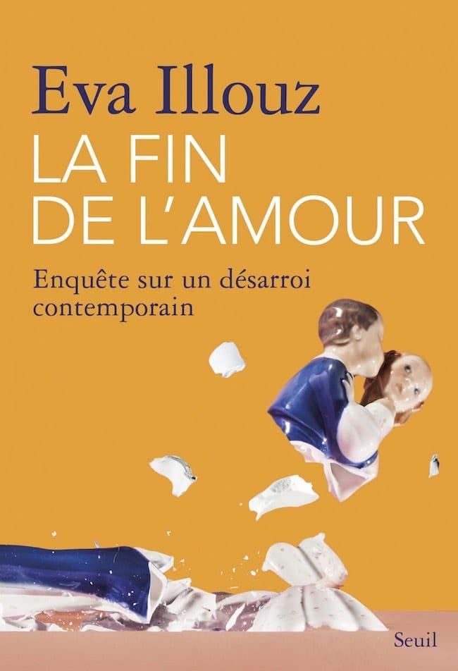 Eva Illouz, La fin de l'amour. Enquête sur un désarroi contemporain