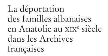 Odette Marquet, La déportation des familles albanaises au XIXe siècle dans les archives françaises