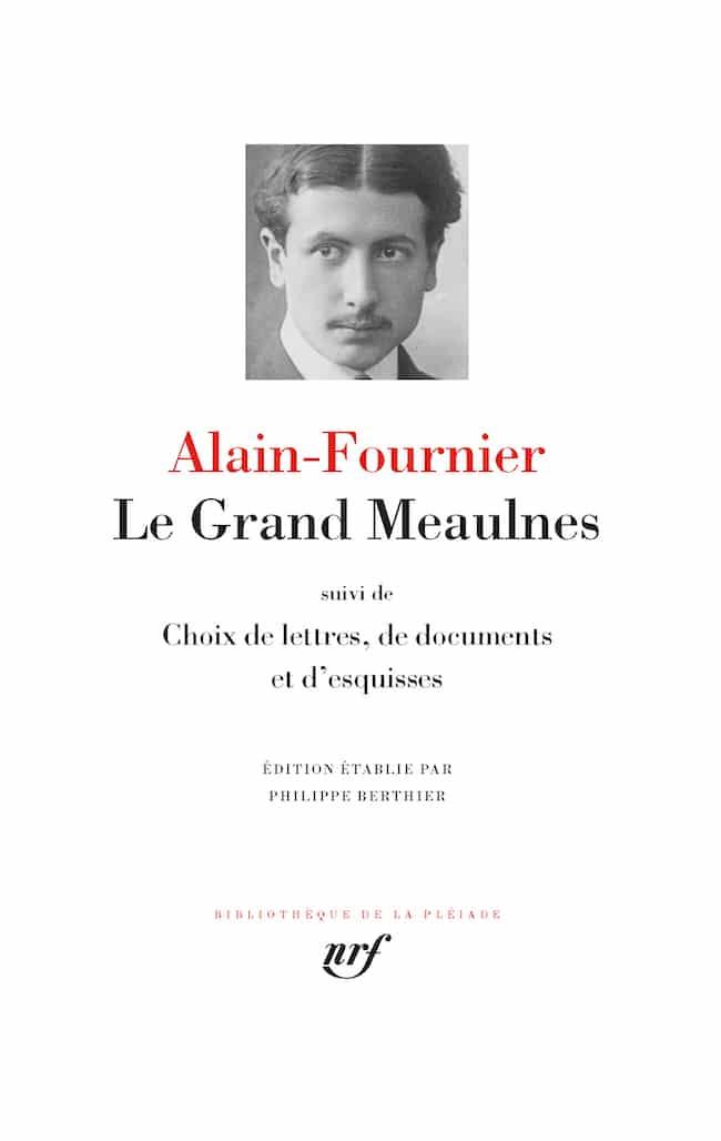 Alain-Fournier, Le Grand Meaulnes suivi de Choix de lettres, de documents et d'esquisses Pléiade