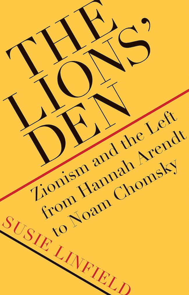 Susie Linfield, The Lions' Den. Zionism and the Left from Hannah Arendt to Noam Chomsky