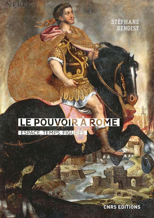 Stéphane Benoist, Le pouvoir à Rome. Espace, temps, figures