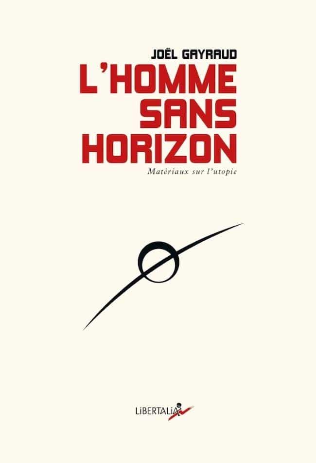 Joël Gayraud, L'homme sans horizon. Matériaux sur l'utopie