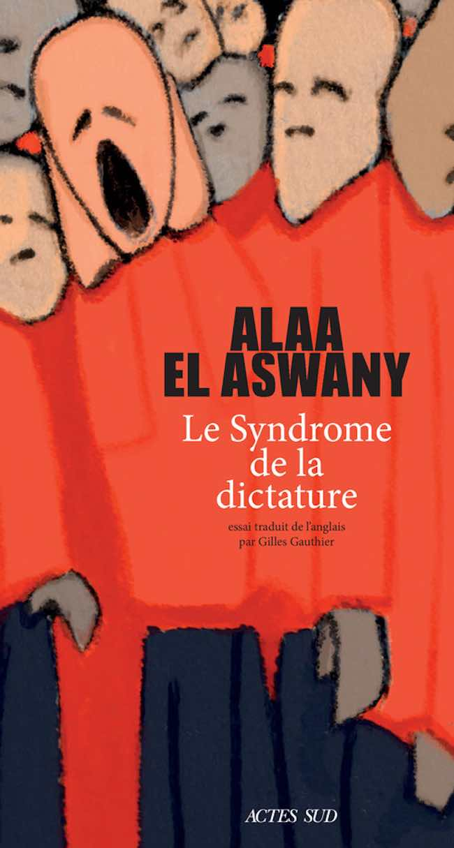 Alaa El Aswany. Le syndrome de la dictature