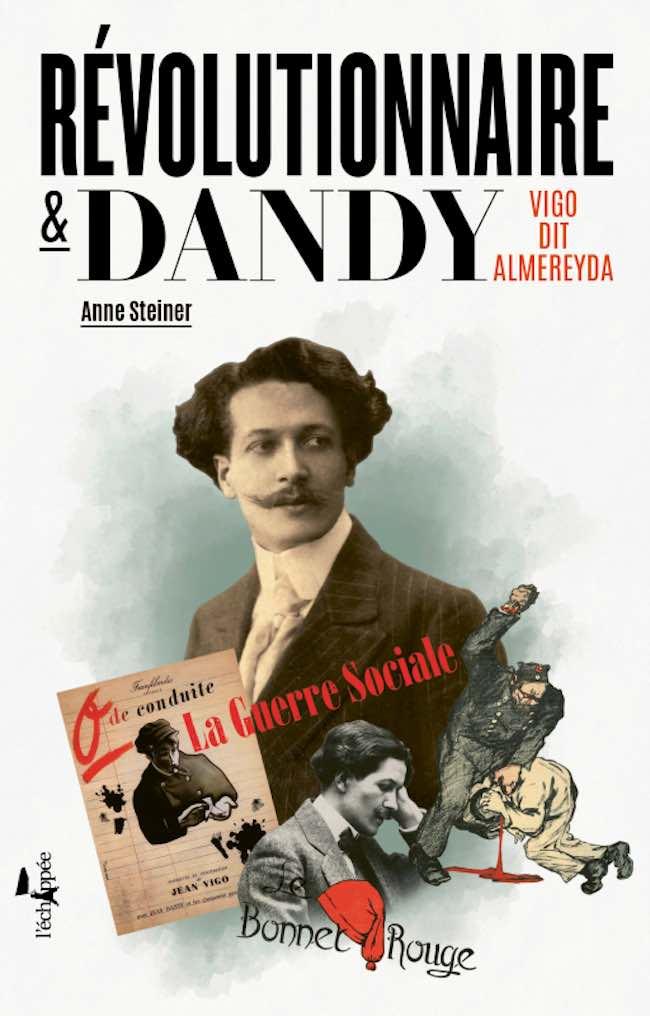 Anne Steiner, Révolutionnaire et dandy. Vigo dit Almereyda
