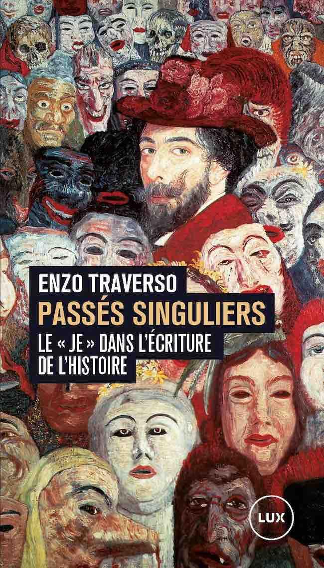 """Passés singuliers. Le """"je"""" dans l'écriture de l'histoire, d'Enzo Traverso"""