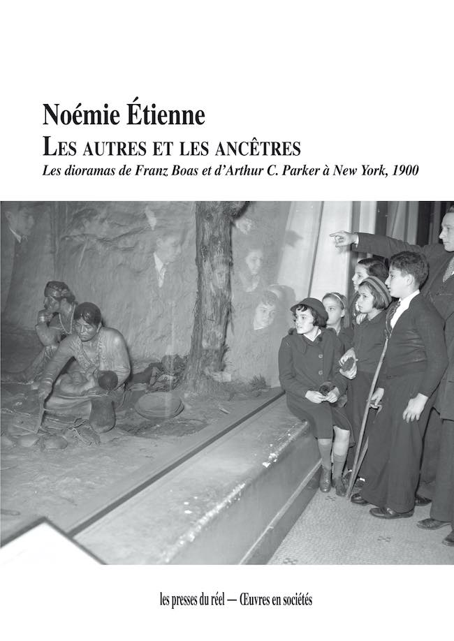 Noémie Étienne, Les autres et les ancêtres. Les dioramas de Frantz Boas et d'Arthur C. Parker à New York, 1900