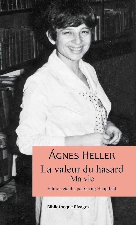 La valeur du hasard : l'autobiographie philosophique d'Ágnes Heller
