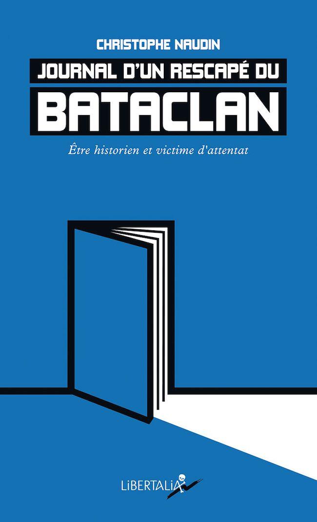 Christophe Naudin, Journal d'un rescapé du Bataclan. Être historien et victime d'attentat