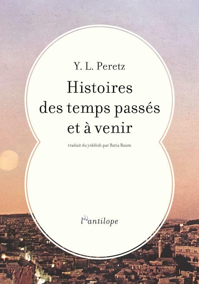 Yitskhok Leybush Peretz, Histoires des temps passés et à venir