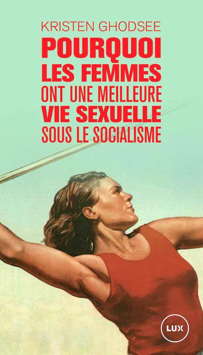 Kristen Ghodsee, Pourquoi les femmes ont une meilleure vie sexuelle sous le socialisme. Plaidoyer pour l'indépendance économique