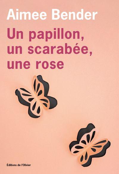 Un papillon, un scarabée, une rose, d'Aimee Bender