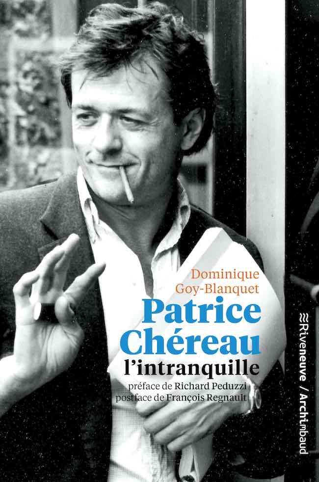 Dominique Goy-Blanquet, Patrice Chéreau, l'intranquille