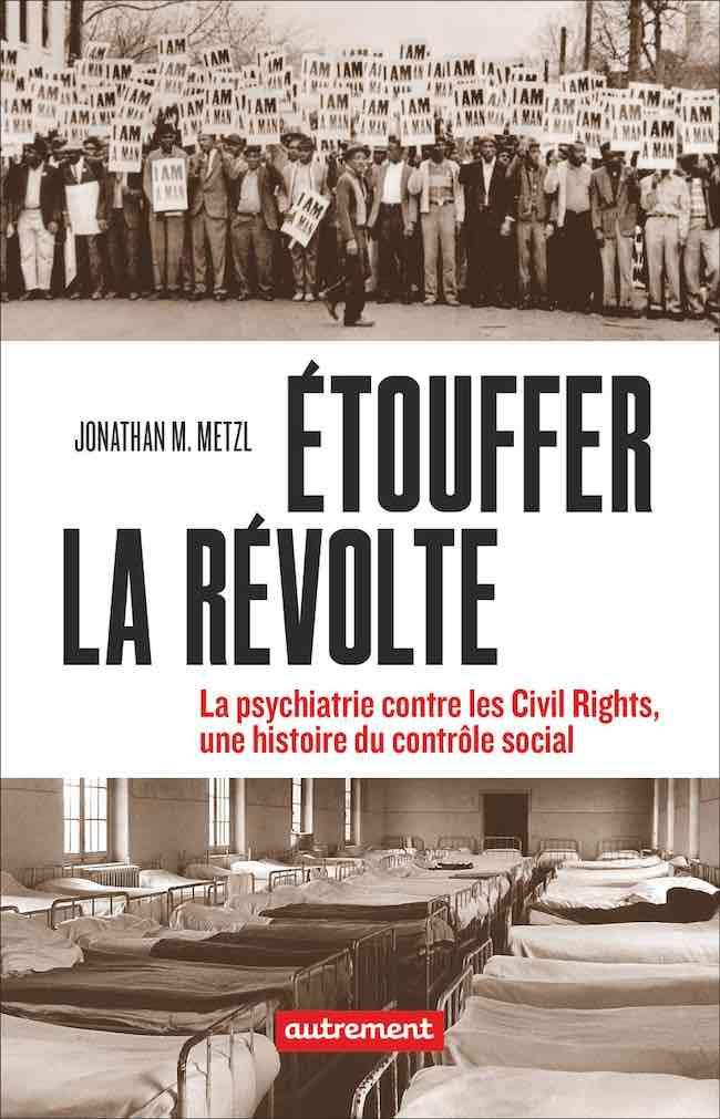 Étouffer la révolte, de Jonathan M. Metzl : la colère internée