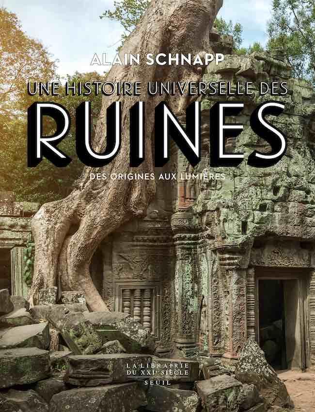 Une histoire universelle des ruines, d'Alain Schnapp