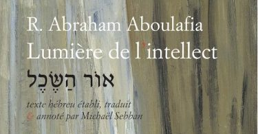 Lumière de l'intellect, d'Abraham Aboulafia : un grand influenceur