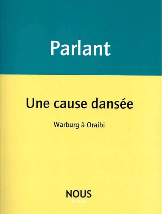 Une cause dansée, de Pierre Parlant : dans la roue d'Aby Warburg