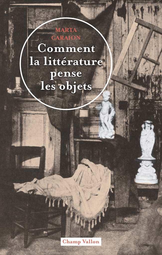 Comment la littérature pense les objets, de Marta Caraion