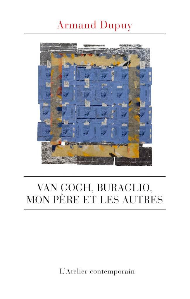 Van Gogh, Buraglio, mon père et les autres, d'Armand Dupuy