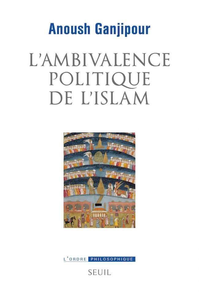 L'ambivalence politique de l'islam, d'Anoush Ganjipour