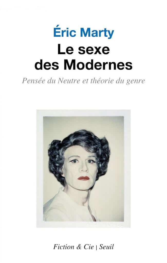 Le sexe des Modernes. Pensée du Neutre et théorie du genre, d'Éric Marty