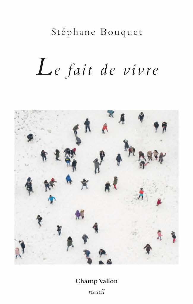Le fait de vivre, de Stéphane Bouquet : mouvement d'écrire et de vivre