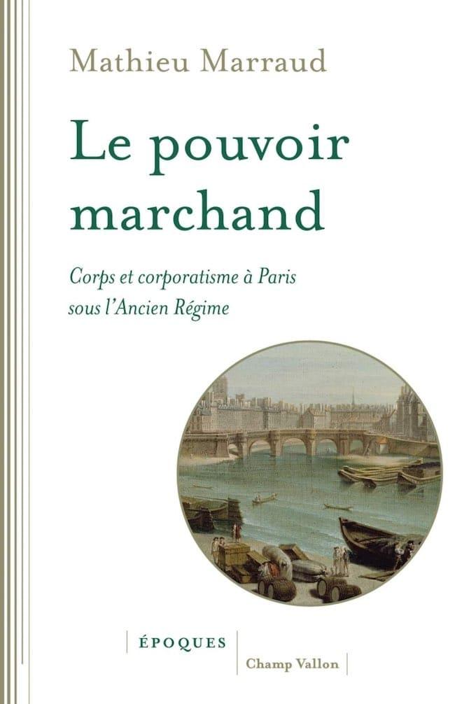 Le pouvoir marchand, de Mathieu Marraud : l'histoire des «Six Corps»