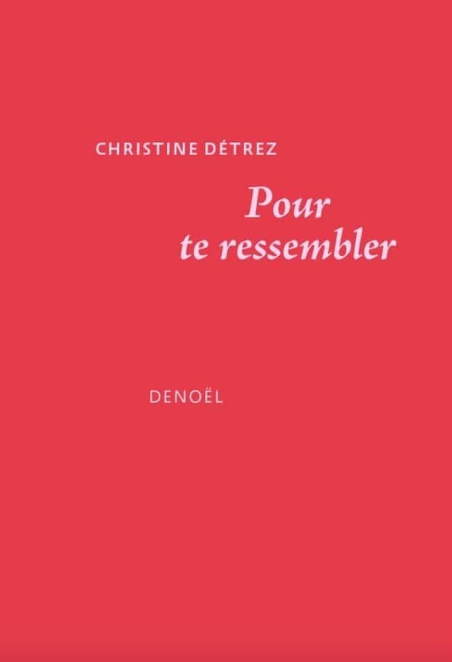 Pour te ressembler, de Christine Détrez : bruissement d'elle