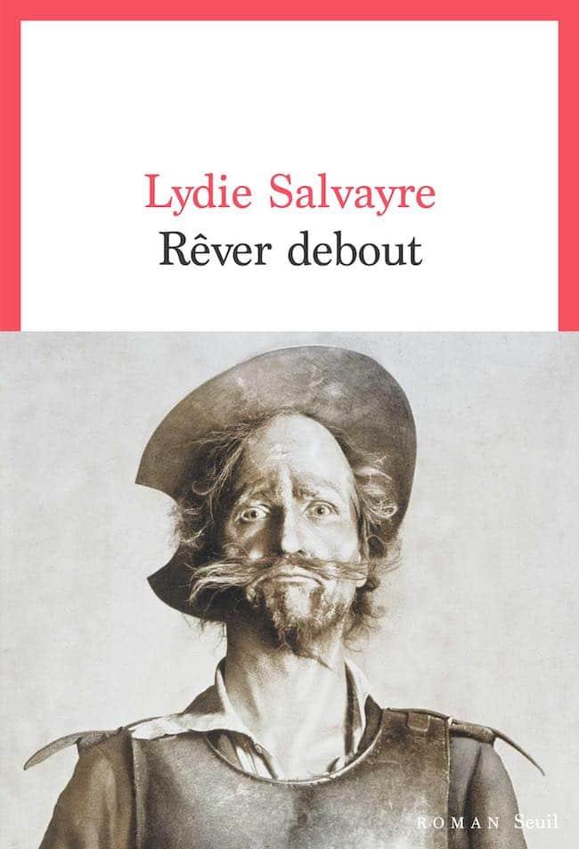 Rêver debout et Famille, de Lydie Salvayre : peser sur le réel