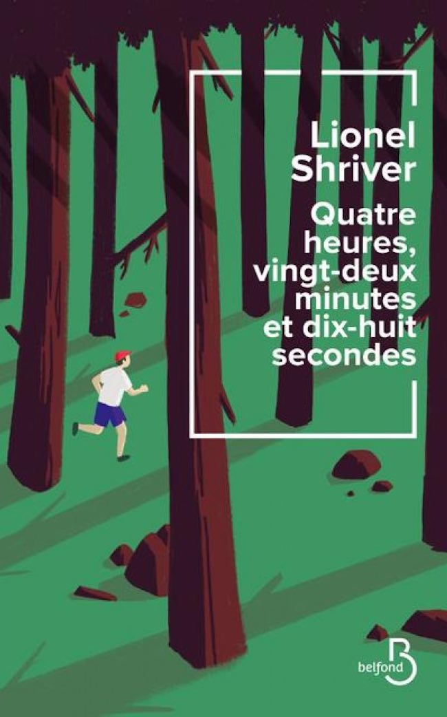 Quatre heures, vingt-deux minutes et dix-huit secondes, de Lionel Shriver