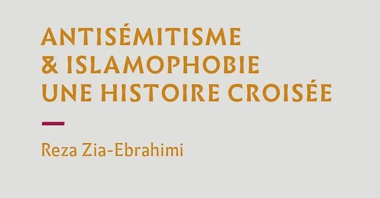 Antisémitisme & islamophobie. Une histoire croisée, de Reza Zia-Ebrahimi